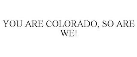 YOU ARE COLORADO, SO ARE WE!