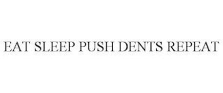 EAT SLEEP PUSH DENTS REPEAT