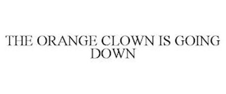 THE ORANGE CLOWN IS GOING DOWN