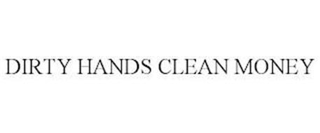 DIRTY HANDS CLEAN MONEY