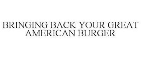 BRINGING BACK YOUR GREAT AMERICAN BURGER