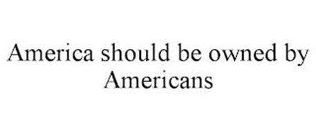 AMERICA SHOULD BE OWNED BY AMERICANS