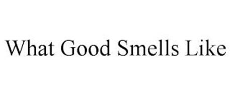 WHAT GOOD SMELLS LIKE