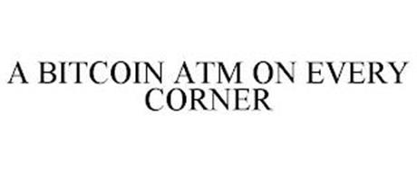 A BITCOIN ATM ON EVERY CORNER