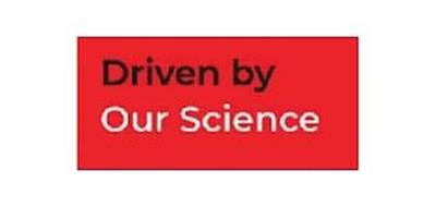 DRIVEN BY OUR SCIENCE