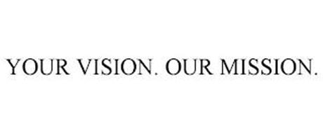 YOUR VISION. OUR MISSION.
