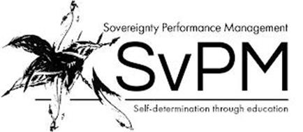 SVPM SOVEREIGNTY PERFORMANCE MANAGEMENT SELF-DETERMINATION THROUGH EDUCATION
