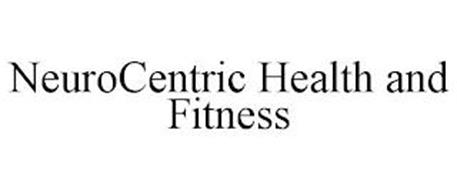 NEUROCENTRIC HEALTH AND FITNESS