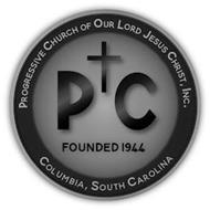 PROGRESSIVE CHURCH OF OUR LORD JESUS CHRIST, INC. PC FOUNDED 1944 COLUMBIA, SOUTH CAROLINA