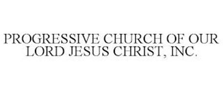 PROGRESSIVE CHURCH OF OUR LORD JESUS CHRIST, INC.