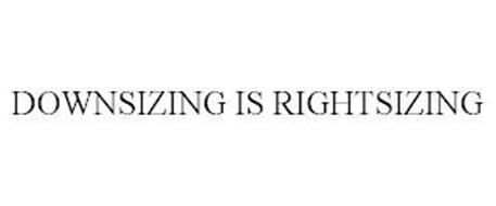 DOWNSIZING IS RIGHTSIZING