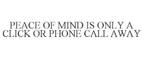 PEACE OF MIND IS ONLY A CLICK OR PHONE CALL AWAY