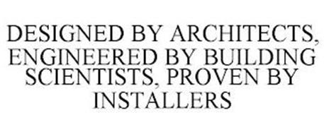 DESIGNED BY ARCHITECTS, ENGINEERED BY BUILDING SCIENTISTS, PROVEN BY INSTALLERS