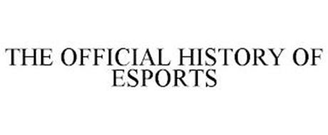 THE OFFICIAL HISTORY OF ESPORTS