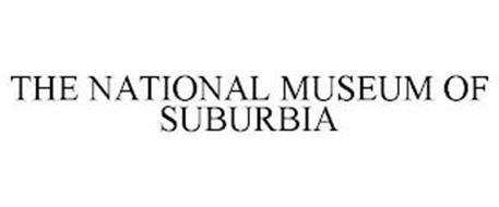 THE NATIONAL MUSEUM OF SUBURBIA