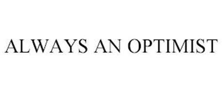 ALWAYS AN OPTIMIST