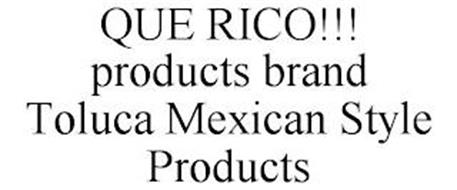 QUE RICO!!! PRODUCTS BRAND TOLUCA MEXICAN STYLE PRODUCTS