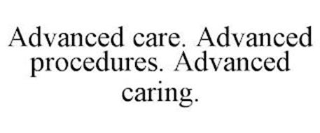 ADVANCED CARE. ADVANCED PROCEDURES. ADVANCED CARING.