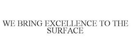WE BRING EXCELLENCE TO THE SURFACE