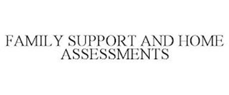 FAMILY SUPPORT AND HOME ASSESSMENTS