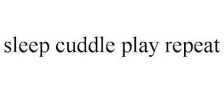 SLEEP CUDDLE PLAY REPEAT