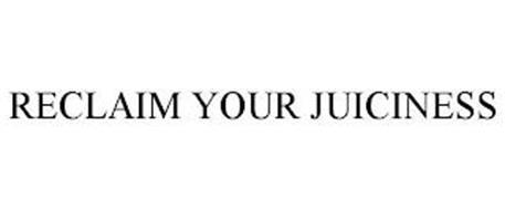 RECLAIM YOUR JUICINESS