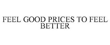 FEEL GOOD PRICES TO FEEL BETTER