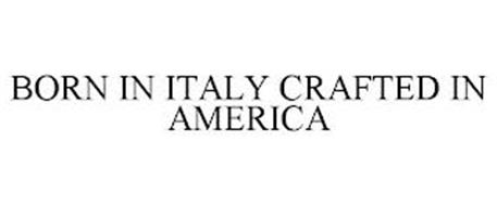 BORN IN ITALY CRAFTED IN AMERICA