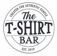 THE T-SHIRT BAR CREATED FOR AUTHENTIC PEOPLE EST. 2019