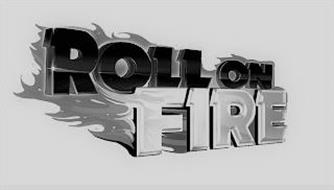 ROLL ON FIRE