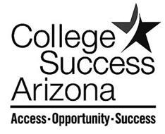 COLLEGE SUCCESS ARIZONA ACCESS OPPORTUNITY SUCCESS