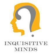 INQUISITIVE MINDS ?