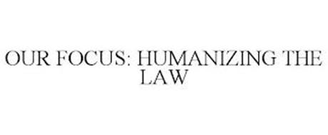 OUR FOCUS: HUMANIZING THE LAW