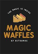 THE MAGIC IS INSIDE MAGIC WAFFLES BY BETRAMOS