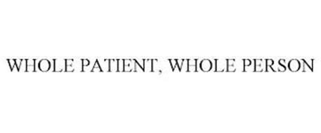 WHOLE PATIENT, WHOLE PERSON