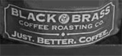 BLACK & BRASS COFFEE ROASTING CO. JUST. BETTER. COFFEE.