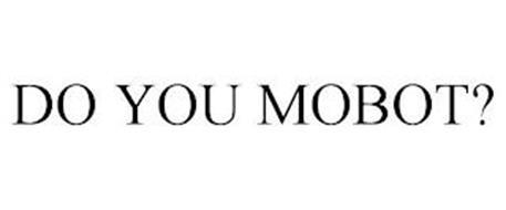 DO YOU MOBOT?