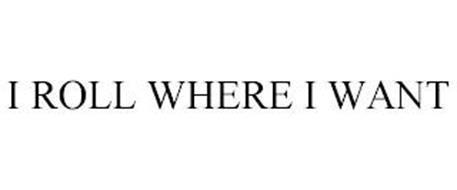 I ROLL WHERE I WANT