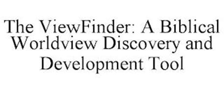 THE VIEWFINDER: A BIBLICAL WORLDVIEW DISCOVERY AND DEVELOPMENT TOOL
