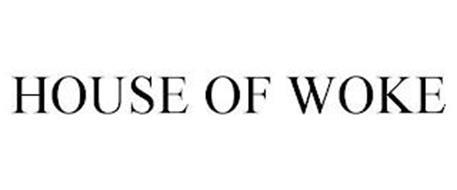 HOUSE OF WOKE