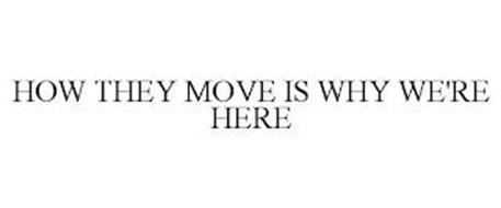 HOW THEY MOVE IS WHY WE'RE HERE