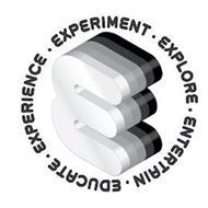 E EXPERIMENT EXPLORE ENTERTAIN EDUCATE EXPERIENCE
