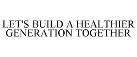 LET'S BUILD A HEALTHIER GENERATION TOGETHER