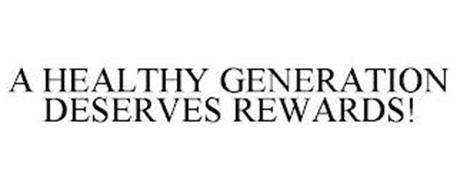 A HEALTHY GENERATION DESERVES REWARDS!