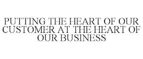 PUTTING THE HEART OF OUR CUSTOMER AT THE HEART OF OUR BUSINESS