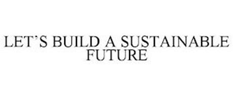 LET'S BUILD A SUSTAINABLE FUTURE