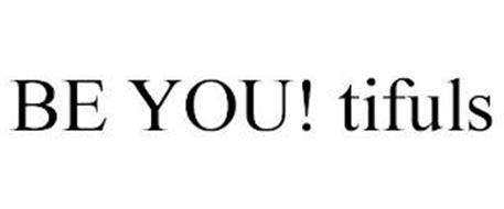 BE YOU! TIFULS