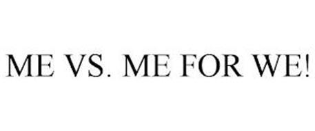 ME VS. ME FOR WE!