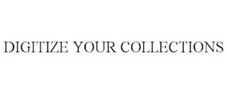 DIGITIZE YOUR COLLECTIONS
