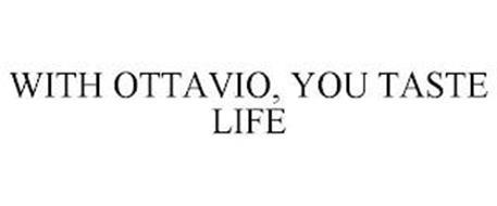 WITH OTTAVIO, YOU TASTE LIFE